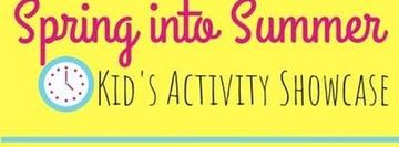 Spring into Summer Kid's Activity Showcase