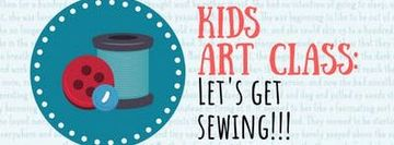 Kid's Art Class: Let's Get Sewing!!!