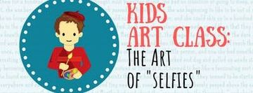 "Kid's Art Class: The Art of ""Selfies"""